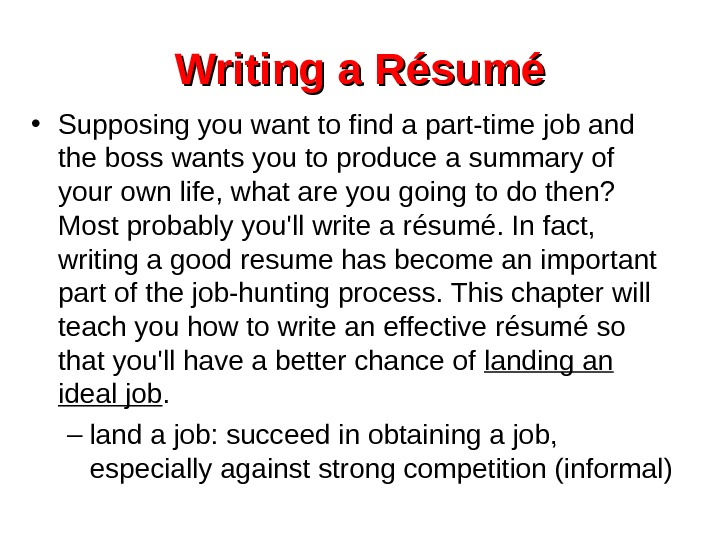Writing a Résumé • Supposing you want to find a part-time job and the