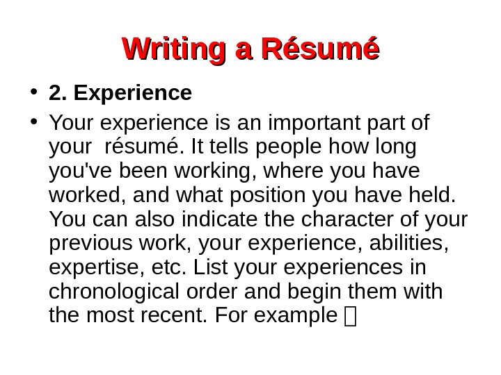 Writing a Résumé • 2. Experience • Your experience is an important part of