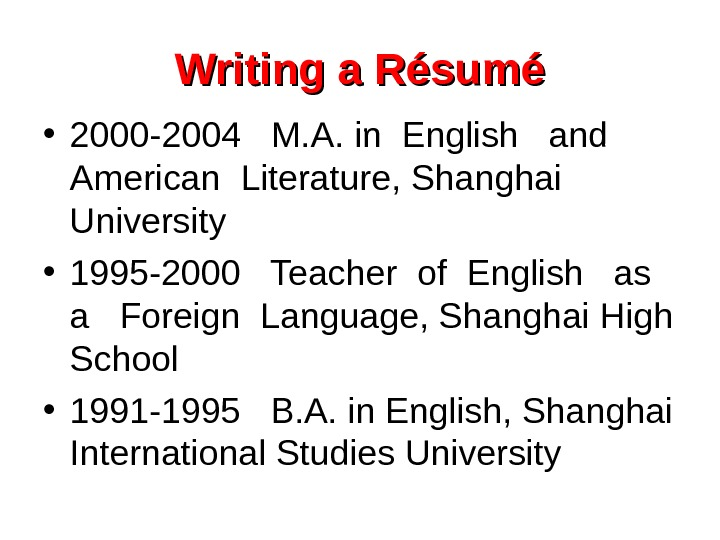 Writing a Résumé • 2000 -2004  M. A. in English  and
