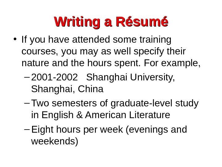 Writing a Résumé • If you have attended some training courses, you may as