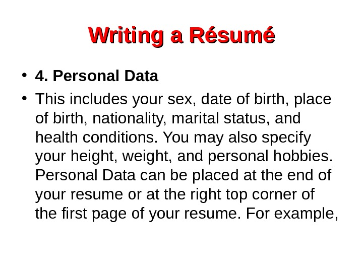 Writing a Résumé • 4. Personal Data • This includes your sex, date of