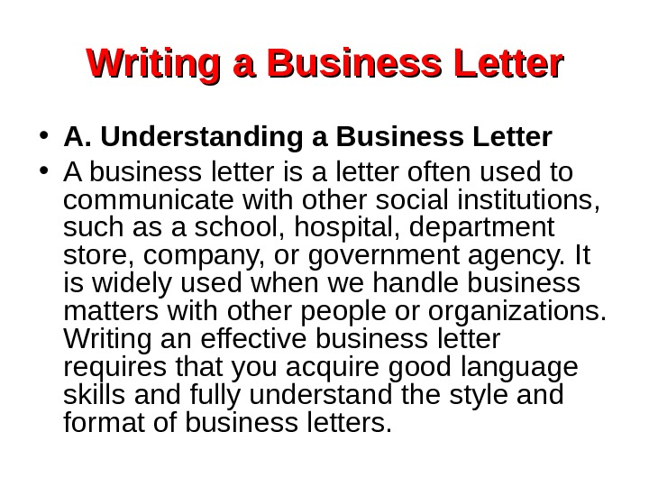 Writing a Business Letter • A. Understanding a Business Letter  • A business