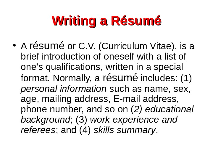 Writing a Résumé • A résumé or C. V. (Curriculum Vitae). is a brief