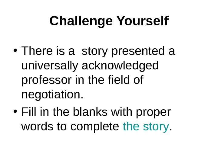 Challenge Yourself • There is a story presented a universally acknowledged professor in the