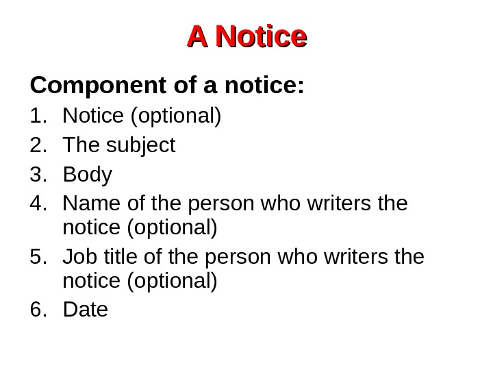A Notice Component of a notice: 1. Notice (optional) 2. The subject 3. Body