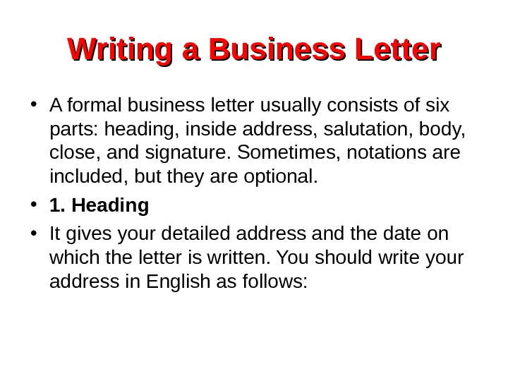 Writing a Business Letter • A formal business letter usually consists of six parts: