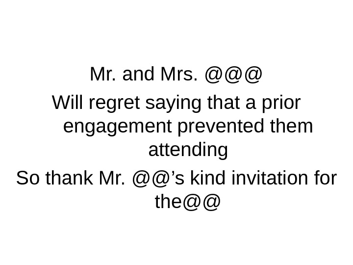 Decline an Invitations Mr. and Mrs. @@@ Will regret saying that a prior engagement