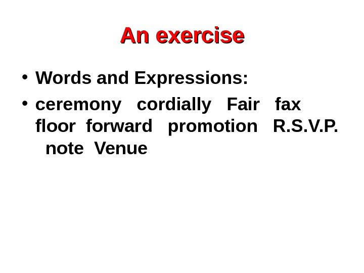 An exercise • Words and Expressions: • ceremony  cordially  Fair  fax