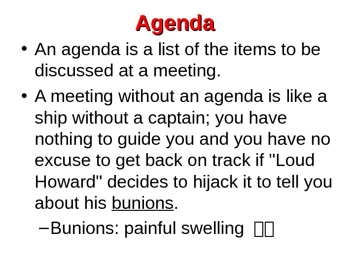 Agenda  • An agenda is a list of the items to be discussed