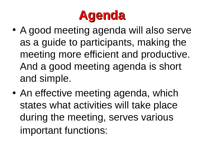 Agenda  • A good meeting agenda will also serve as a guide to