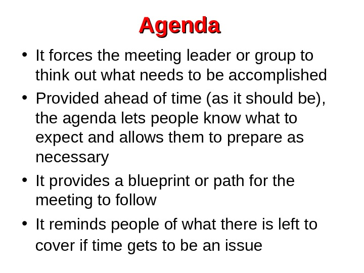 Agenda  • It forces the meeting leader or group to think out what