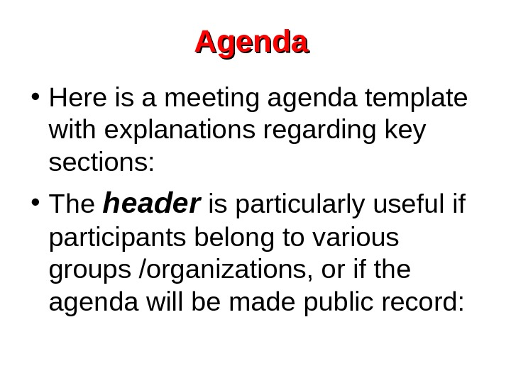 Agenda  • Here is a meeting agenda template with explanations regarding key sections:
