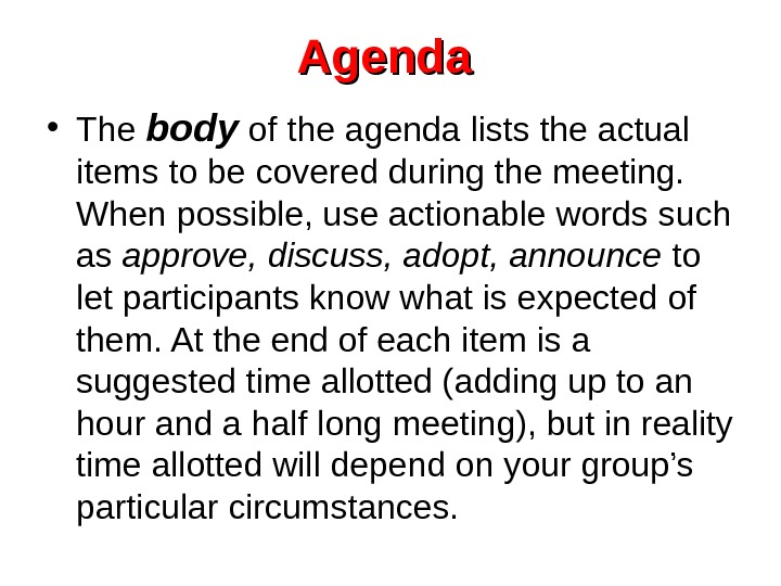 Agenda  • The body  of the agenda lists the actual items to