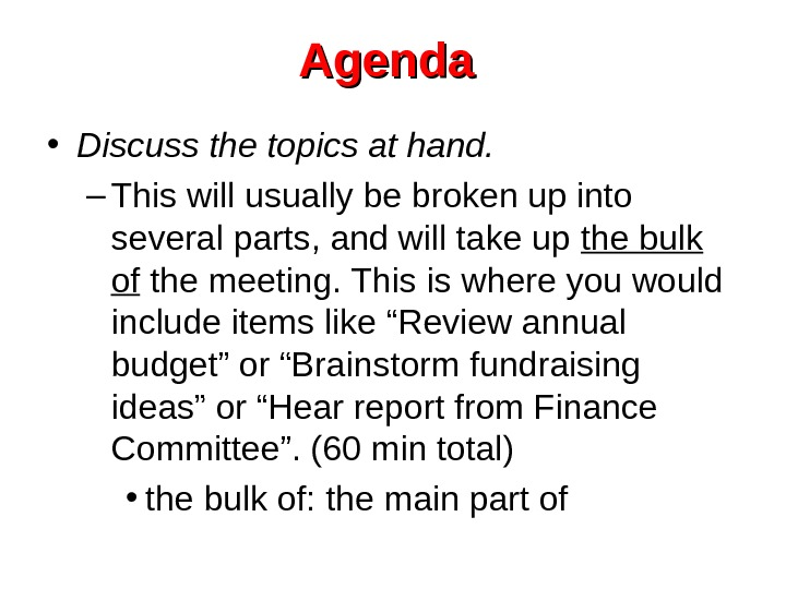Agenda  • Discuss the topics at hand.  – This will usually be