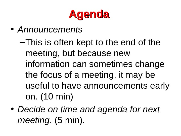 Agenda  • Announcements – This is often kept to the end of the