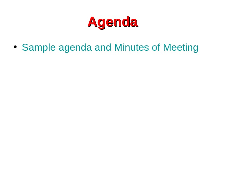 Agenda • Sample agenda and Minutes of Meeting