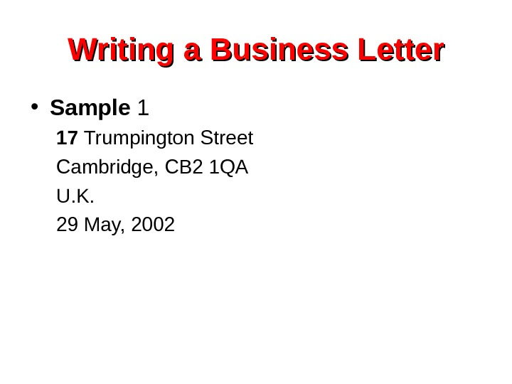 Writing a Business Letter • Sample 1 17 Trumpington Street Cambridge, CB 2 1