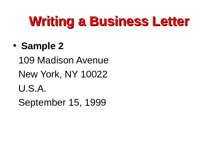 Writing a Business Letter • Sample 2  109 Madison Avenue New York, NY
