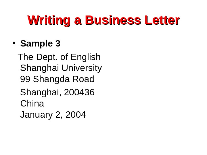 Writing a Business Letter • Sample 3  The Dept. of English Shanghai University