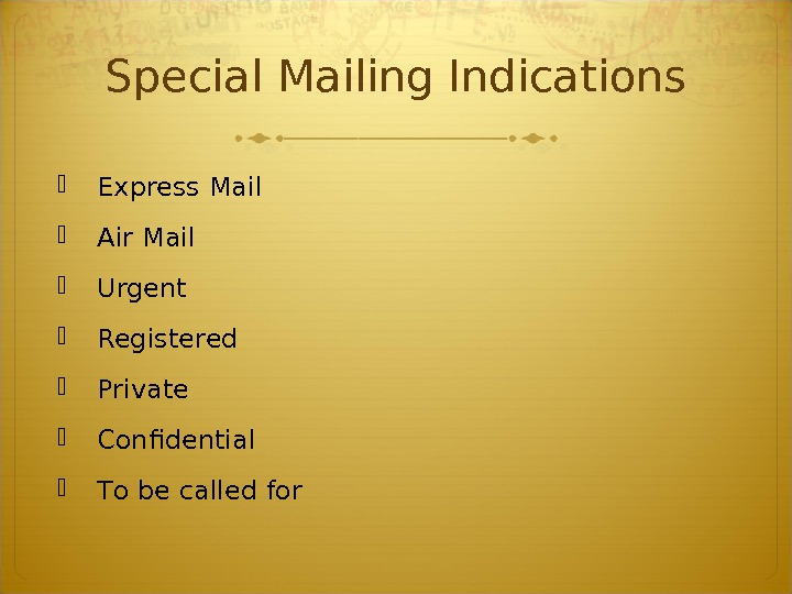 Special Mailing Indications Express Mail Air Mail Urgent Registered Private Confidential T o be called for