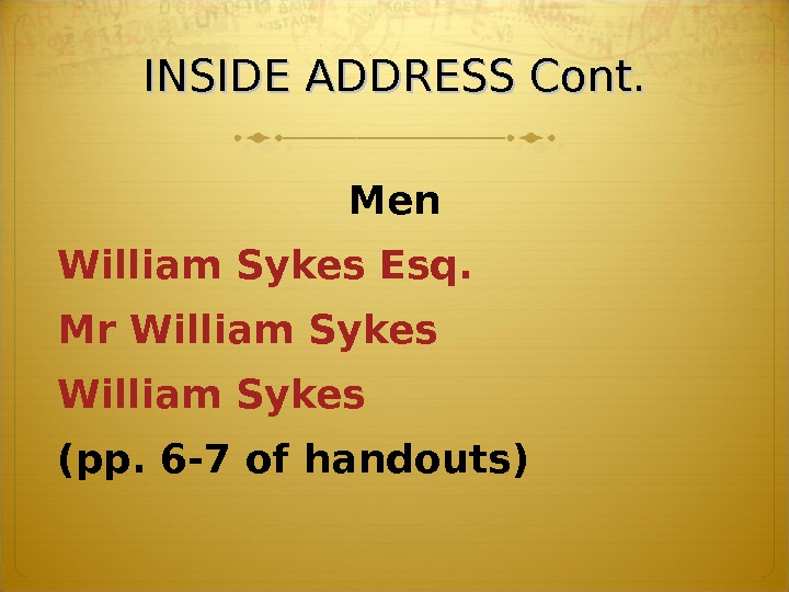 INSIDE ADDRESS Cont. Men William Sykes Esq. Mr William Sykes (pp. 6 -7 of handouts)