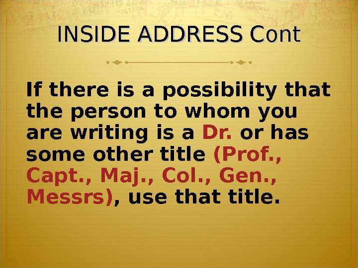 INSIDE ADDRESS Cont If there is a possibility that the person to whom you are writing