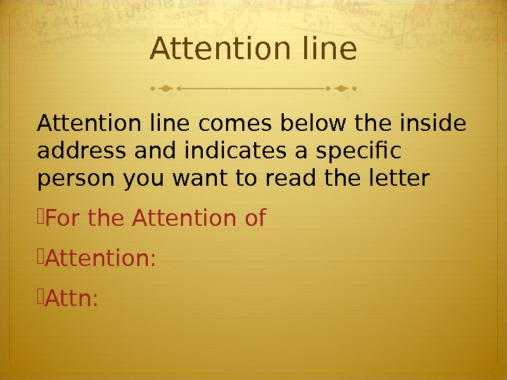 Attention line comes below the inside address and indicates a specific person you want to read
