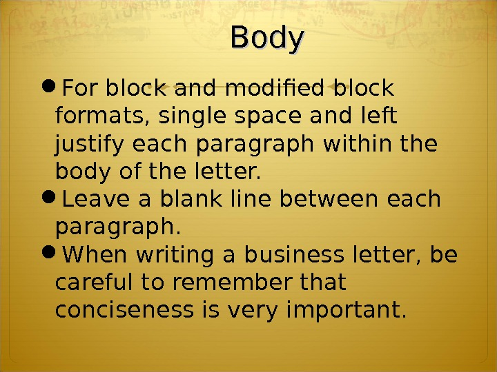 Body For block and modified block formats, single space and left justify each paragraph within the