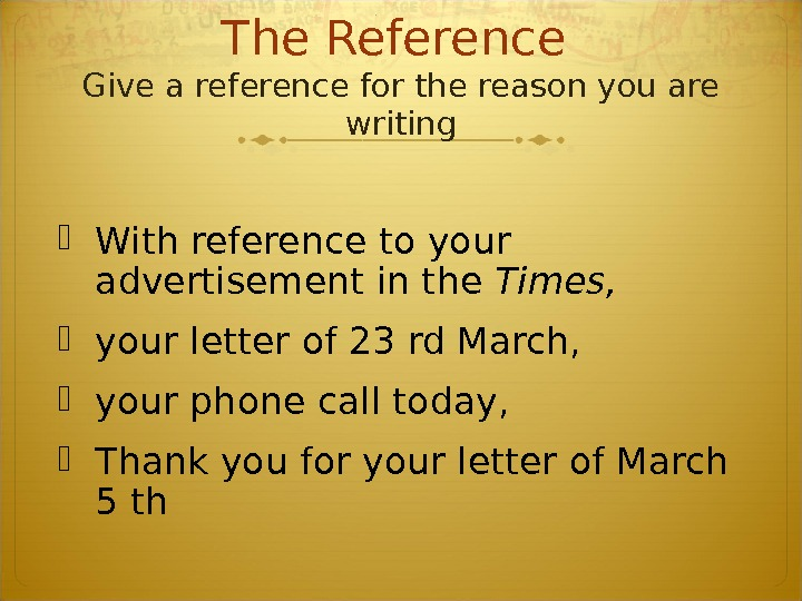 The Reference  Give a reference for the reason you are writing With reference to your