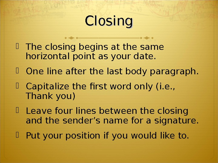 Closing The closing begins at the same horizontal point as your date.  One line after