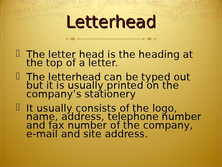 Letterhead The letter head is the heading at the top of a letter.  The letterhead