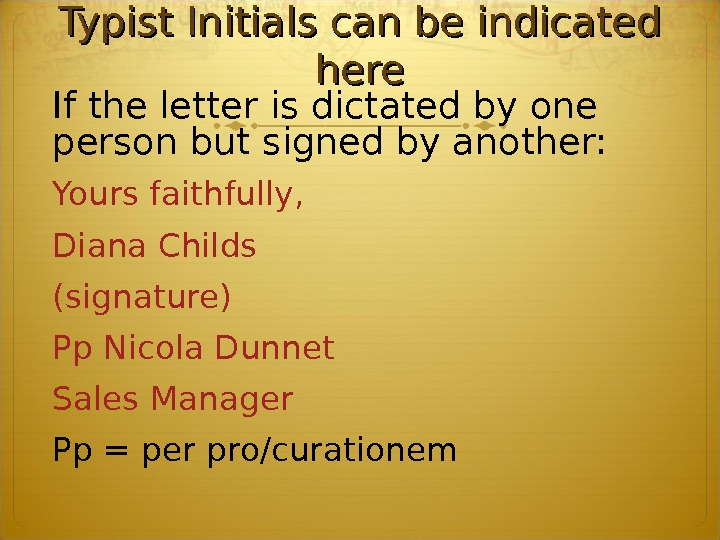 Typist Initials can be indicated here If the letter is dictated by one person but signed