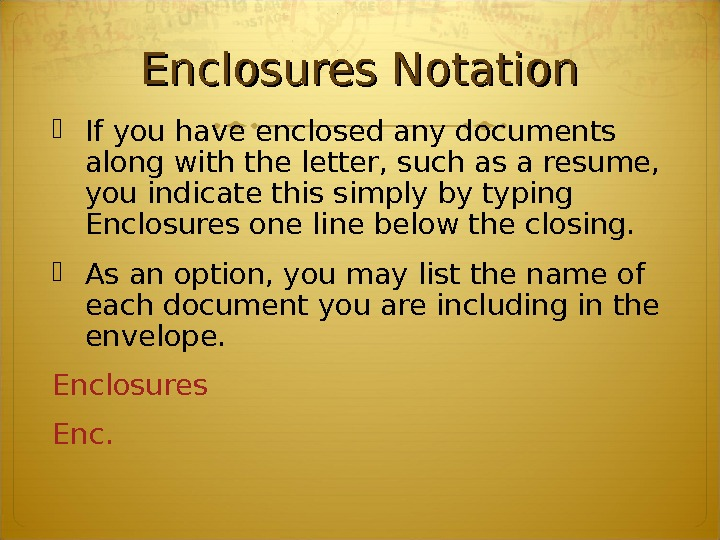Enclosures Notation If you have enclosed any documents along with the letter, such as a resume,