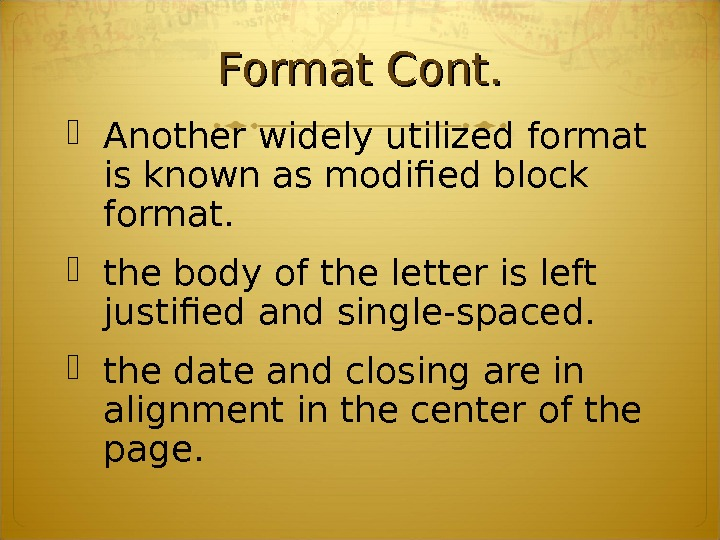 Format Cont.  Another widely utilized format is known as modified block format.  the body