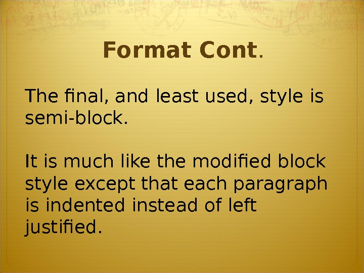 The final, and least used, style is semi-block.  It is much like the modified block