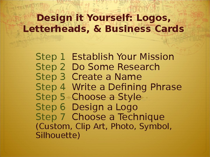 Design it Yourself: Logos,  Letterheads, & Business Cards Step 1 Establish Your Mission Step 2