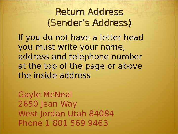 Return Address (Sender's Address) If you do not have a letter head you must write your