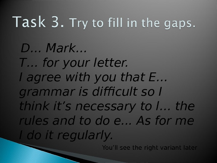 D… Mark…  T… for your letter.  I agree with you that E… grammar