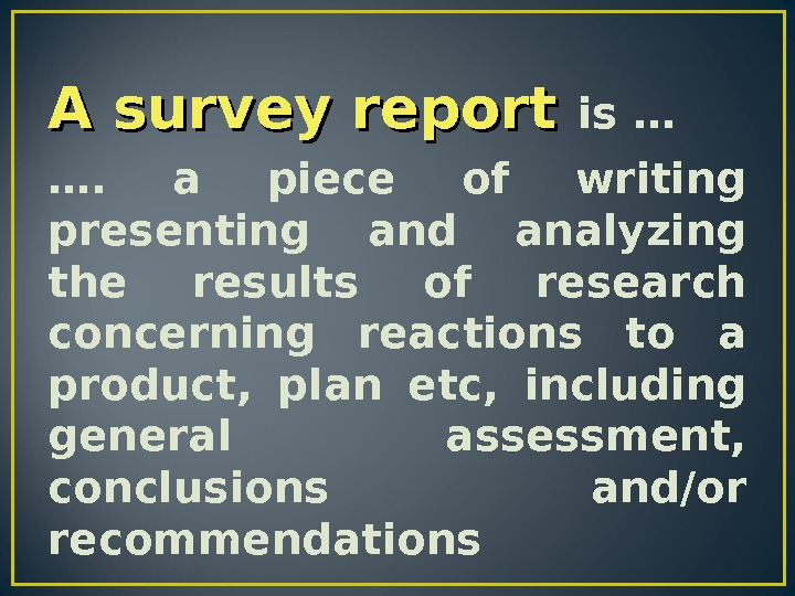A survey report is … ….  a piece of writing presenting and analyzing the results