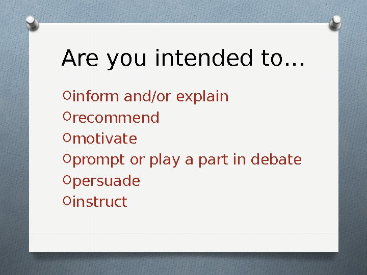 Are you intended to… O inform and/or explain O recommend O motivate O prompt or play