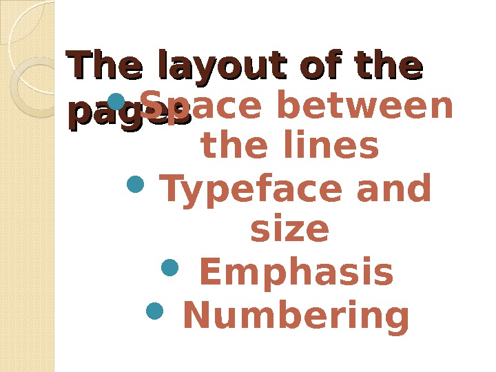 The layout of the pages Space between the lines Typeface and size Emphasis Numbering