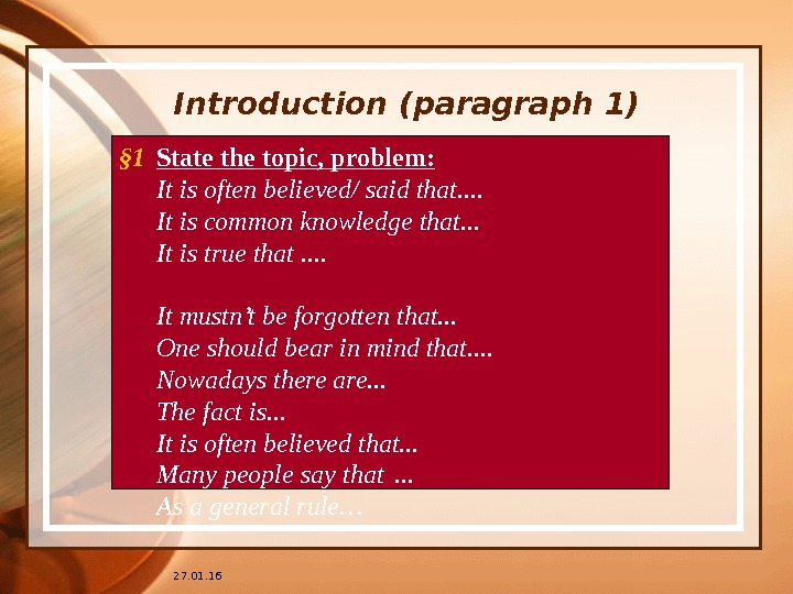 27. 01. 16 Introduction ( paragraph 1) State the topic, problem: It is often believed/ said