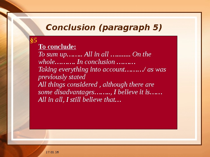 27. 01. 16 Conclusion (paragraph 5) To conclude: To sum up……. . All in all ….