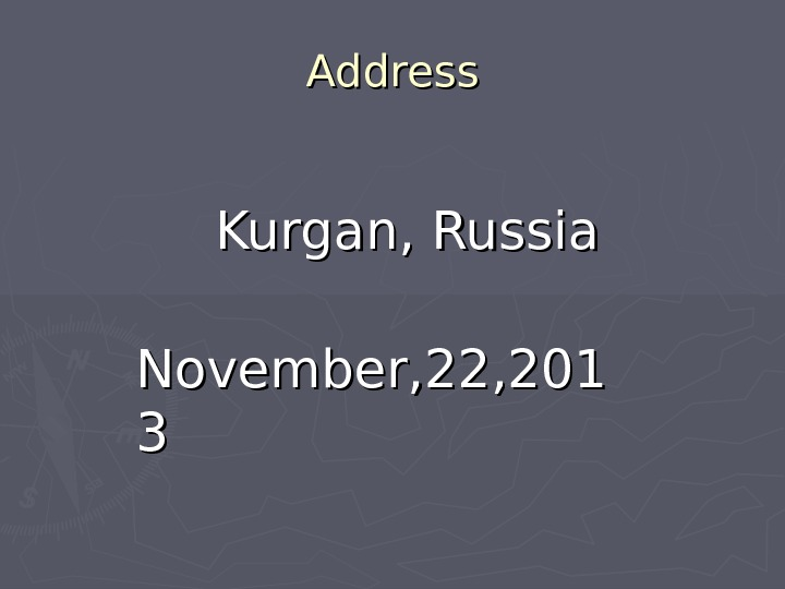 Address       Kurgan, Russia  November, 22, 201 33