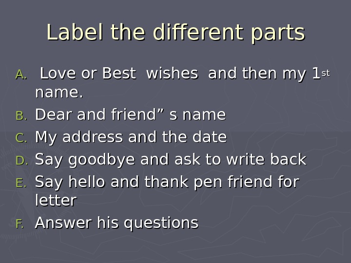 Label the different parts A. A. Love or Best wishes and then my 1 stst