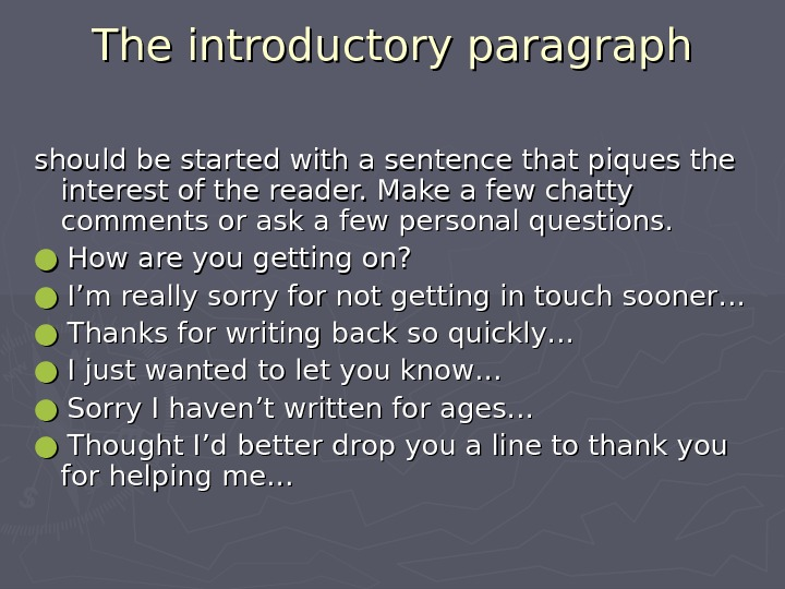 The introductory paragraph should be started with a sentence that piques the interest of the reader.