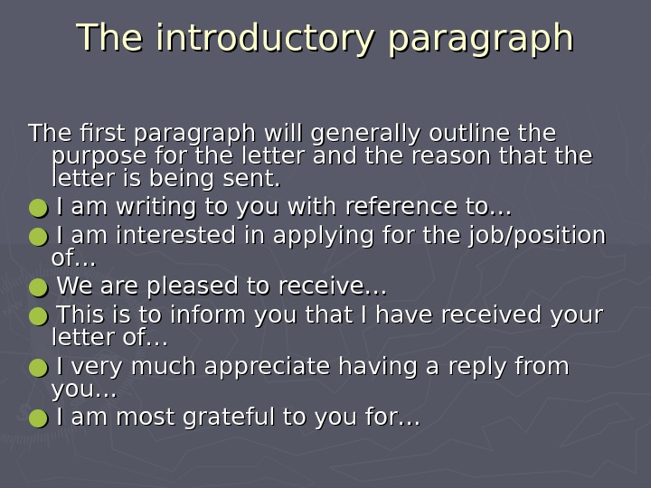The introductory paragraph The first paragraph will generally outline the purpose for the letter and the