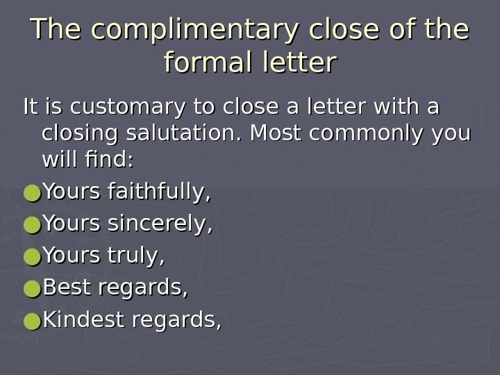 The complimentary close of the formal letter It is customary to close a letter with a