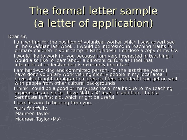 The formal letter sample (a letter of application) Dear sir,  I am writing for the