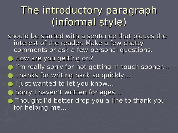 The introductory paragraph (informal style) should be started with a sentence that piques the interest of